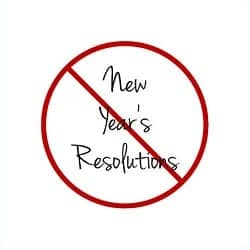 Why I Suggest Avoiding These New Year's Resolutions