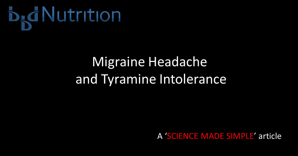 Tyramine Intolerance – underlying cause of migraine headaches?