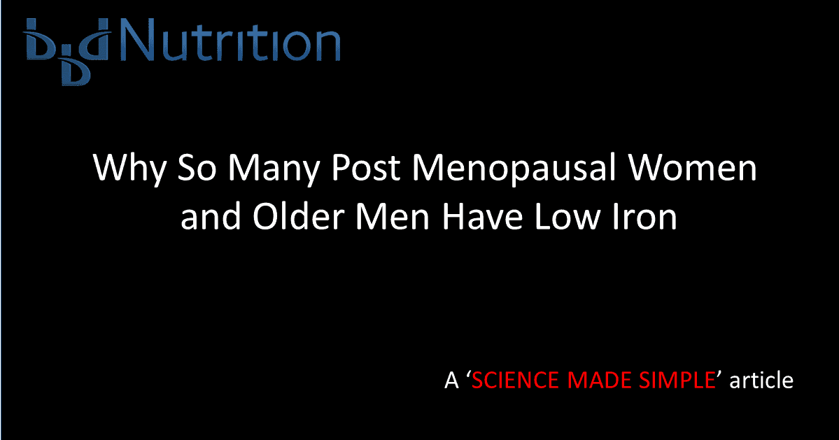 Why So Many Post Menopausal Women and Older Men Have Low Iron